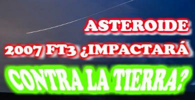 El Asteroide 2007 FT3 ¿impactará contra la Tierra?