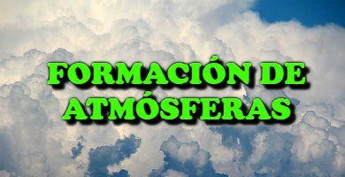 la formación de atmósferas en el Universo