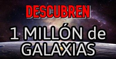Descubren 1 millón de Galaxias en el universo